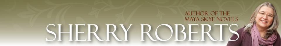 Sherry Roberts Author of Maya Skye Novels